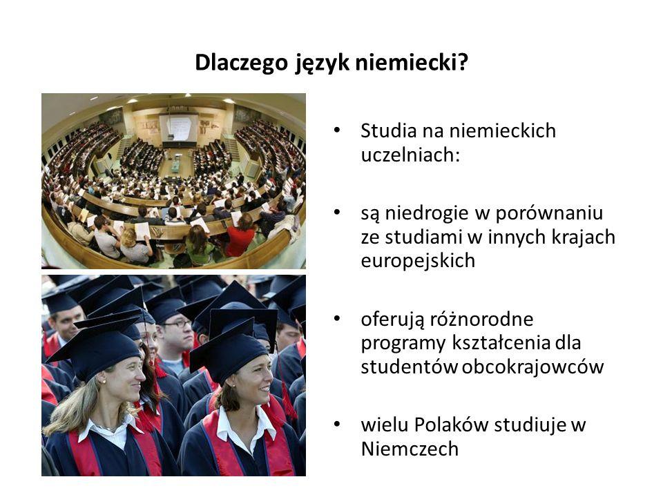Dlaczego język niemiecki? Studia na niemieckich uczelniach: są niedrogie w porównaniu ze studiami w innych krajach europejskich oferują różnorodne pro