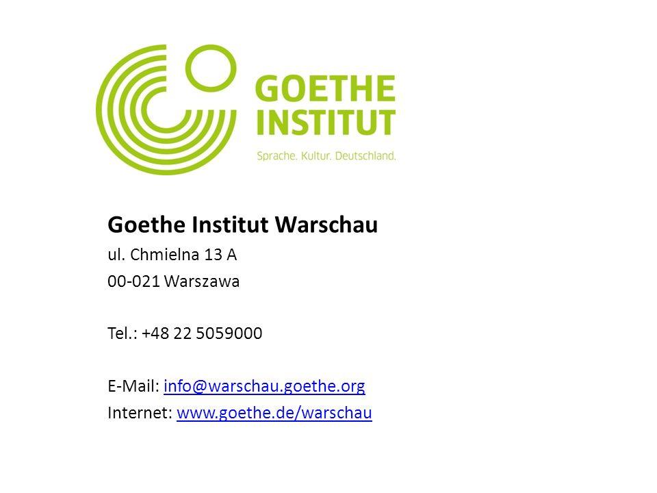 Goethe Institut Warschau ul. Chmielna 13 A 00-021 Warszawa Tel.: +48 22 5059000 E-Mail: info@warschau.goethe.orginfo@warschau.goethe.org Internet: www