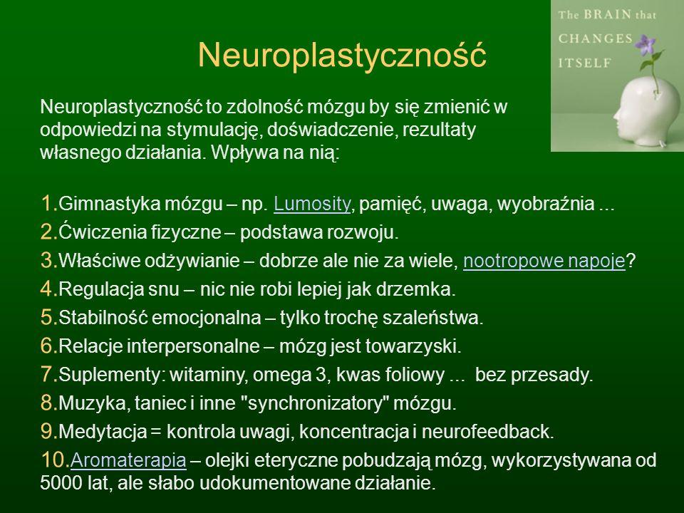 Neuroplastyczność Neuroplastyczność to zdolność mózgu by się zmienić w odpowiedzi na stymulację, doświadczenie, rezultaty własnego działania. Wpływa n