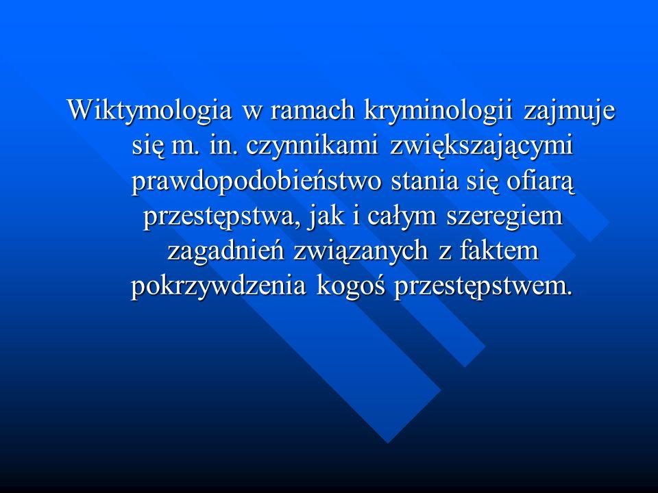 Wiktymologia w ramach kryminologii zajmuje się m.in.