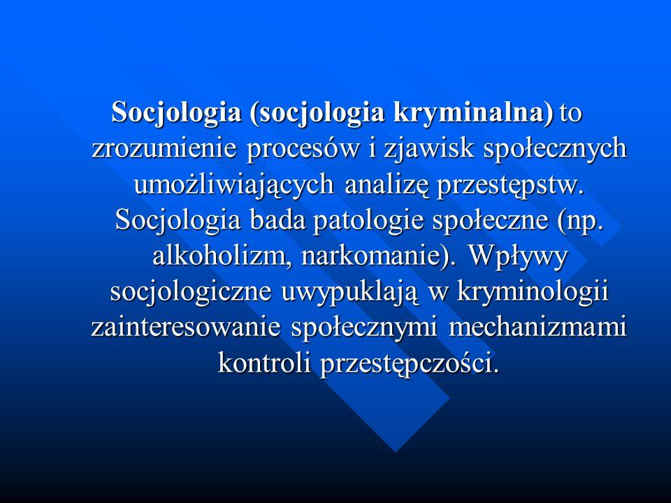 Socjologia (socjologia kryminalna) to zrozumienie procesów i zjawisk społecznych umożliwiających analizę przestępstw. Socjologia bada patologie społec