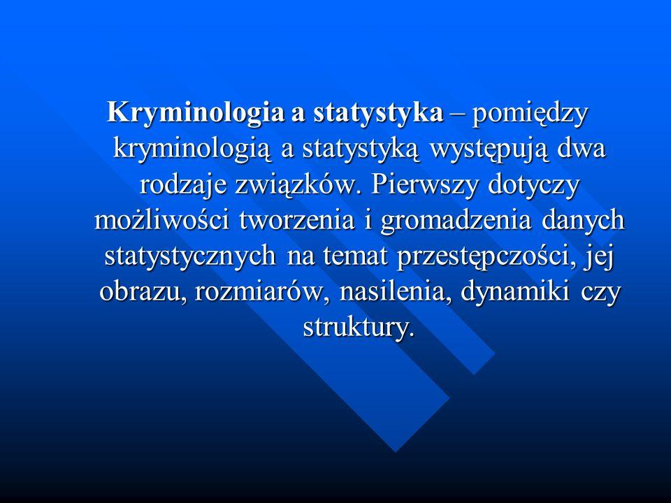 Kryminologia a statystyka – pomiędzy kryminologią a statystyką występują dwa rodzaje związków. Pierwszy dotyczy możliwości tworzenia i gromadzenia dan