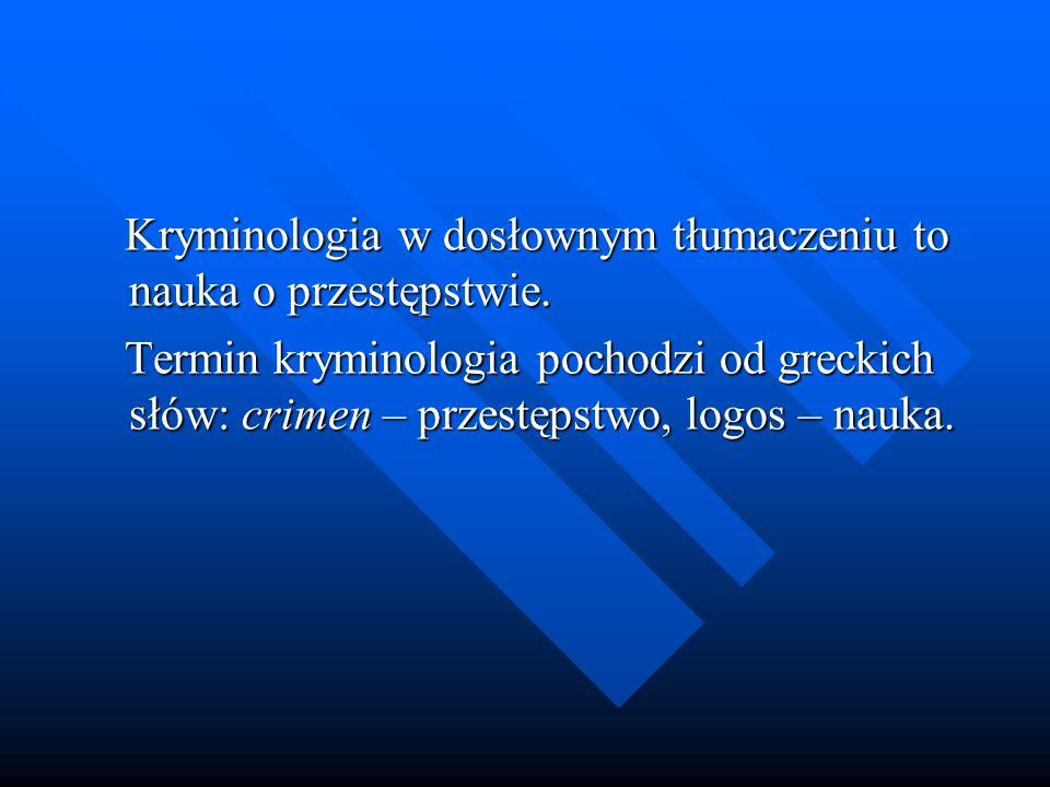Kryminologia w dosłownym tłumaczeniu to nauka o przestępstwie. Kryminologia w dosłownym tłumaczeniu to nauka o przestępstwie. Termin kryminologia poch