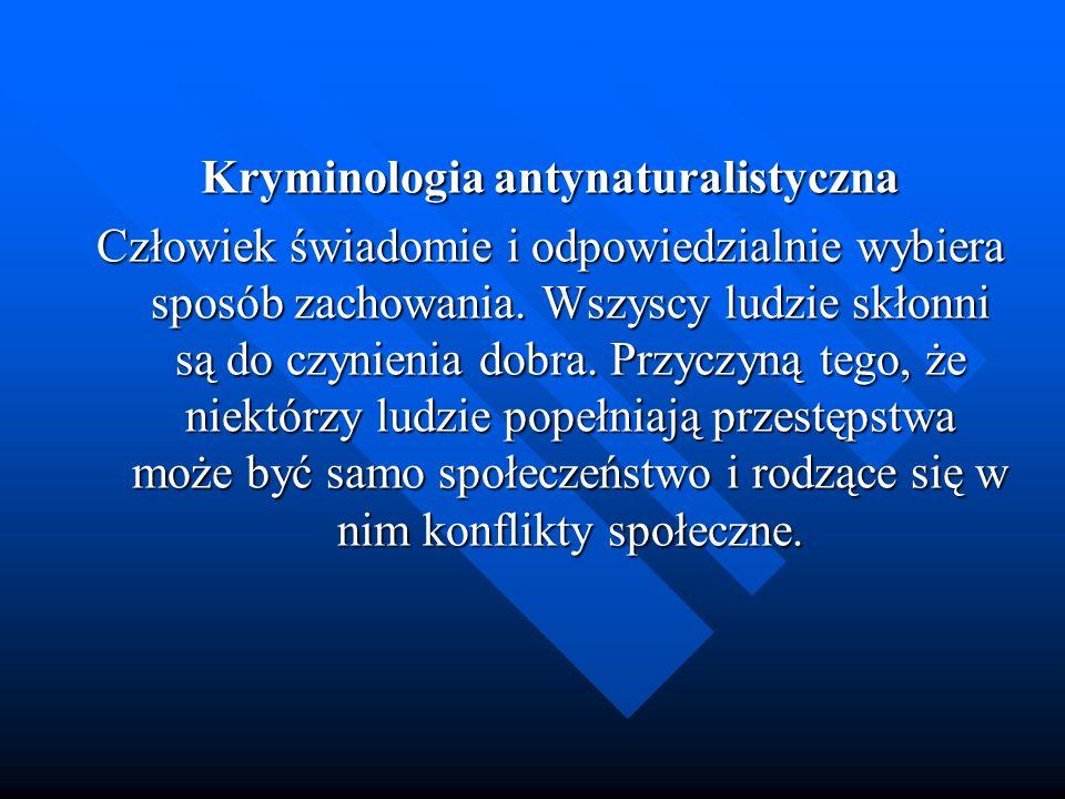 Kryminologia antynaturalistyczna Człowiek świadomie i odpowiedzialnie wybiera sposób zachowania.
