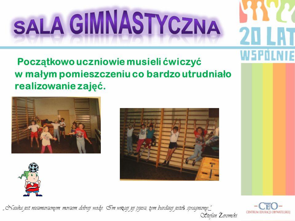 W 1999r.podjęto inicjatywę wybudowania Sali Gimnastycznej.