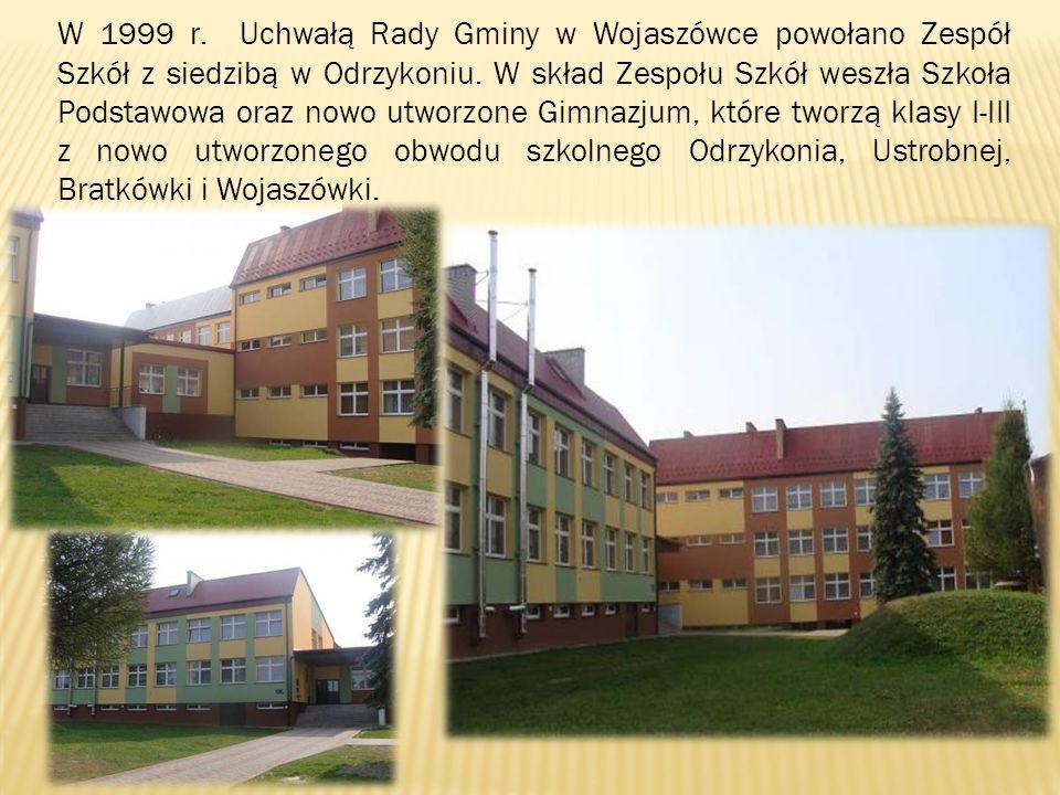 W 1999 r. Uchwałą Rady Gminy w Wojaszówce powołano Zespół Szkół z siedzibą w Odrzykoniu. W skład Zespołu Szkół weszła Szkoła Podstawowa oraz nowo utwo