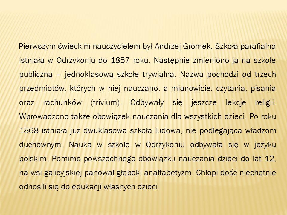 Pierwszym świeckim nauczycielem był Andrzej Gromek. Szkoła parafialna istniała w Odrzykoniu do 1857 roku. Następnie zmieniono ją na szkołę publiczną –