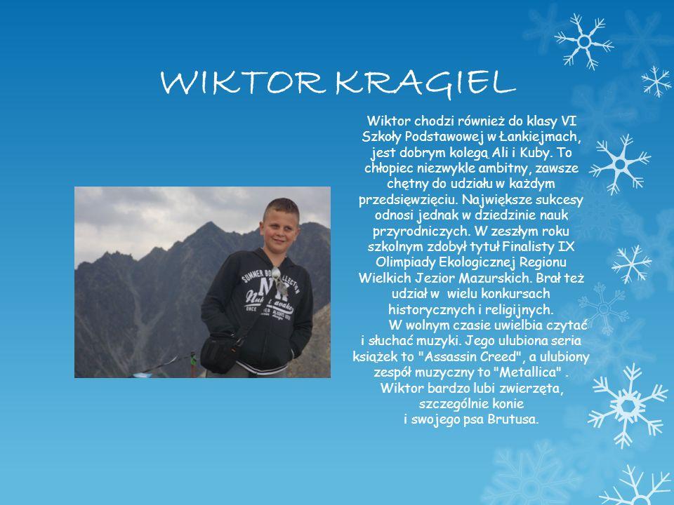 WIKTOR KRAGIEL Wiktor chodzi również do klasy VI Szkoły Podstawowej w Łankiejmach, jest dobrym kolegą Ali i Kuby. To chłopiec niezwykle ambitny, zawsz