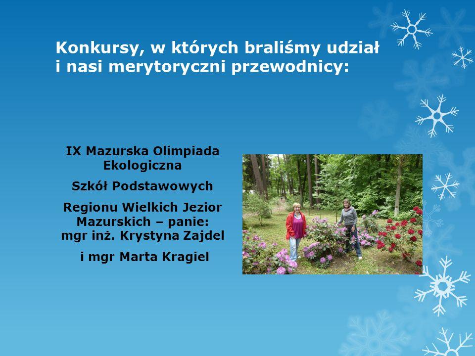 Konkursy, w których braliśmy udział i nasi merytoryczni przewodnicy: IX Mazurska Olimpiada Ekologiczna Szkół Podstawowych Regionu Wielkich Jezior Mazu