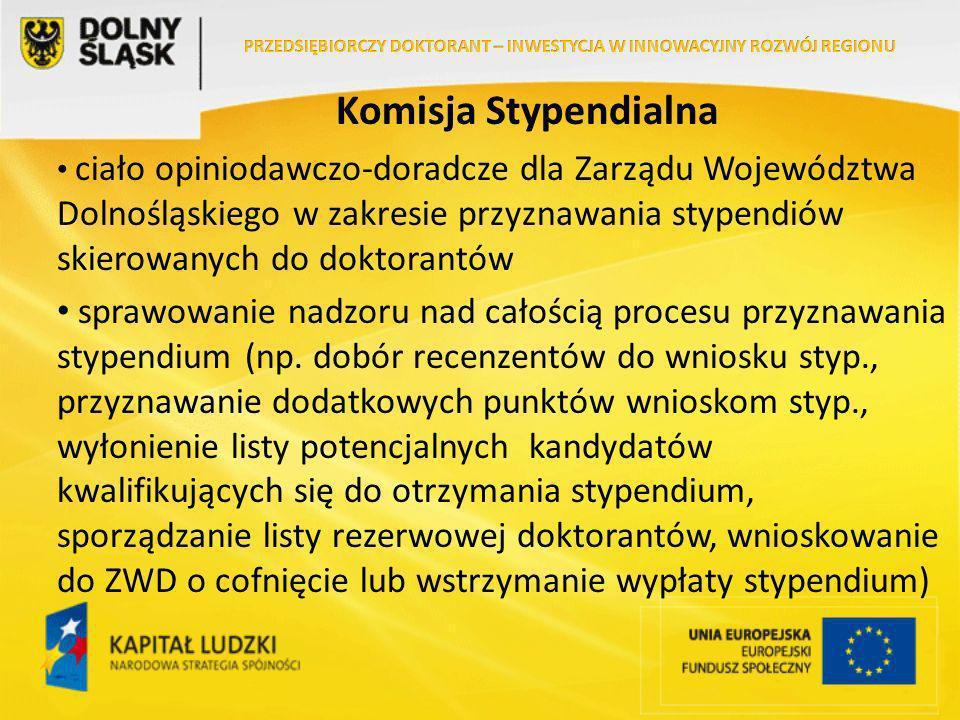 Komisja Stypendialna ciało opiniodawczo-doradcze dla Zarządu Województwa Dolnośląskiego w zakresie przyznawania stypendiów skierowanych do doktorantów sprawowanie nadzoru nad całością procesu przyznawania stypendium (np.