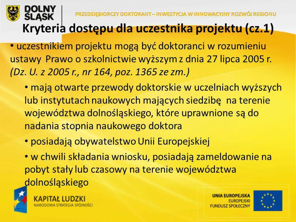 Kryteria dostępu dla uczestnika projektu (cz.1) uczestnikiem projektu mogą być doktoranci w rozumieniu ustawy Prawo o szkolnictwie wyższym z dnia 27 lipca 2005 r.