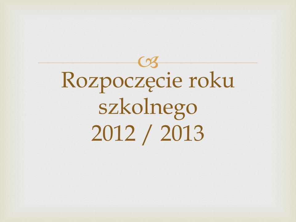 Rozpoczęcie roku szkolnego 2012 / 2013