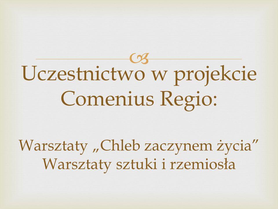 Uczestnictwo w projekcie Comenius Regio: Warsztaty Chleb zaczynem życia Warsztaty sztuki i rzemiosła