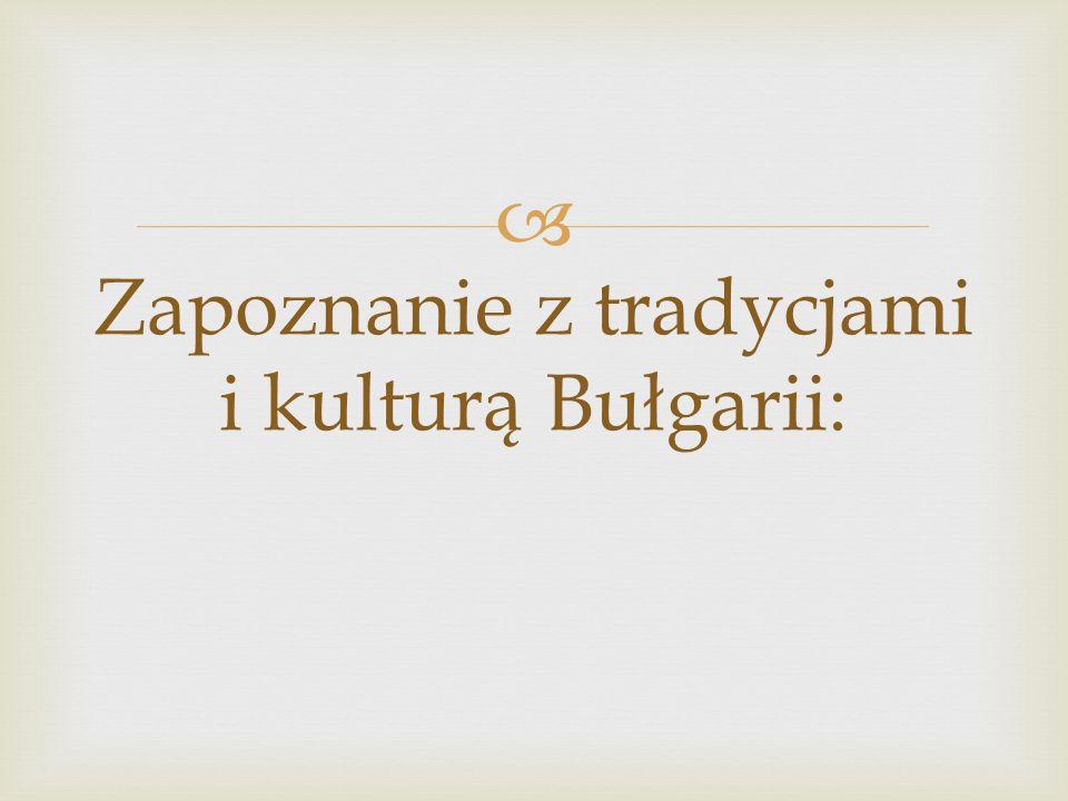 Zapoznanie z tradycjami i kulturą Bułgarii: