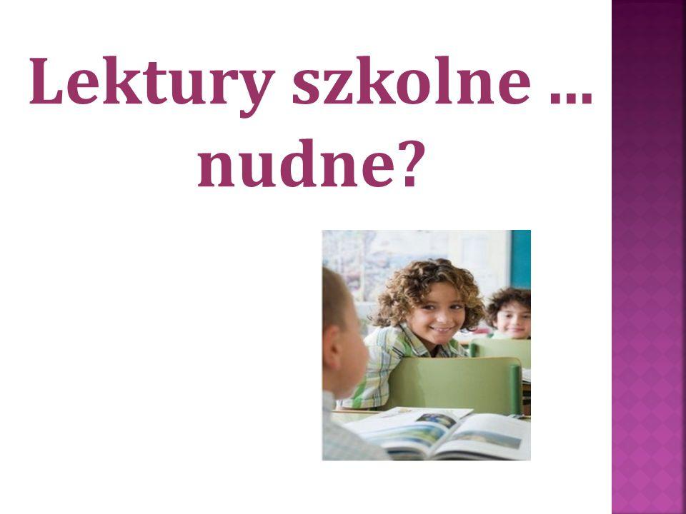 Lektury szkolne... nudne?