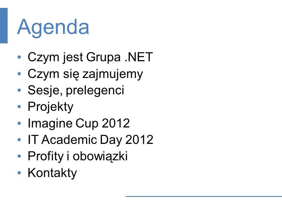 Agenda Czym jest Grupa.NET Czym się zajmujemy Sesje, prelegenci Projekty Imagine Cup 2012 IT Academic Day 2012 Profity i obowiązki Kontakty