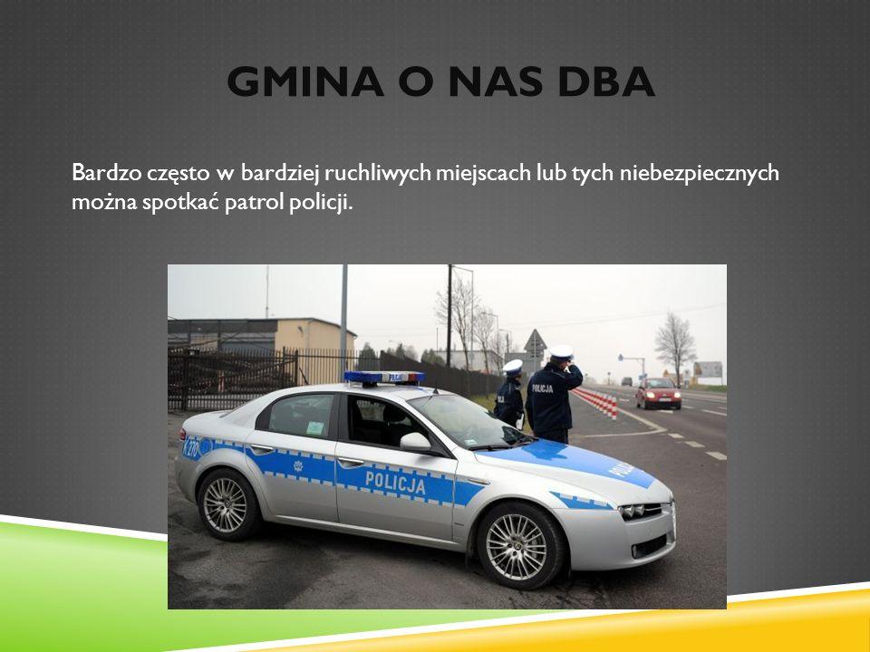 GMINA O NAS DBA Bardzo często w bardziej ruchliwych miejscach lub tych niebezpiecznych można spotkać patrol policji.