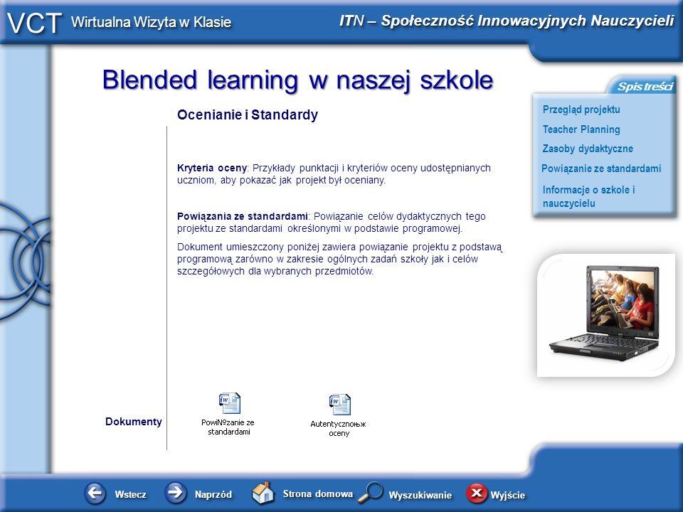 Blended learning w naszej szkole WsteczWstecz NaprzódNaprzód Strona domowa WyjścieWyjście Przegląd projektu ITN – Społeczność Innowacyjnych Nauczycieli Teacher Planning Powiązanie ze standardami Zasoby dydaktyczne Informacje o szkole i nauczycielu Spis treści VCT Wirtualna Wizyta w Klasie WyszukiwanieWyszukiwanie Ocenianie i Standardy Kryteria oceny: Przykłady punktacji i kryteriów oceny udostępnianych uczniom, aby pokazać jak projekt był oceniany.
