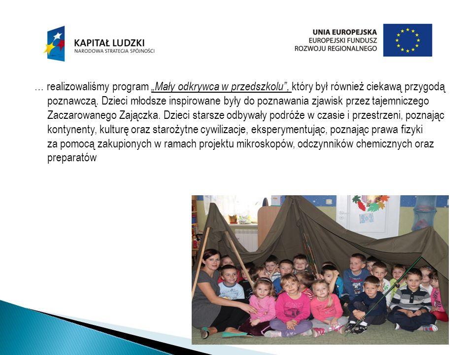 … realizowaliśmy program Mały odkrywca w przedszkolu, który był również ciekawą przygodą poznawczą.