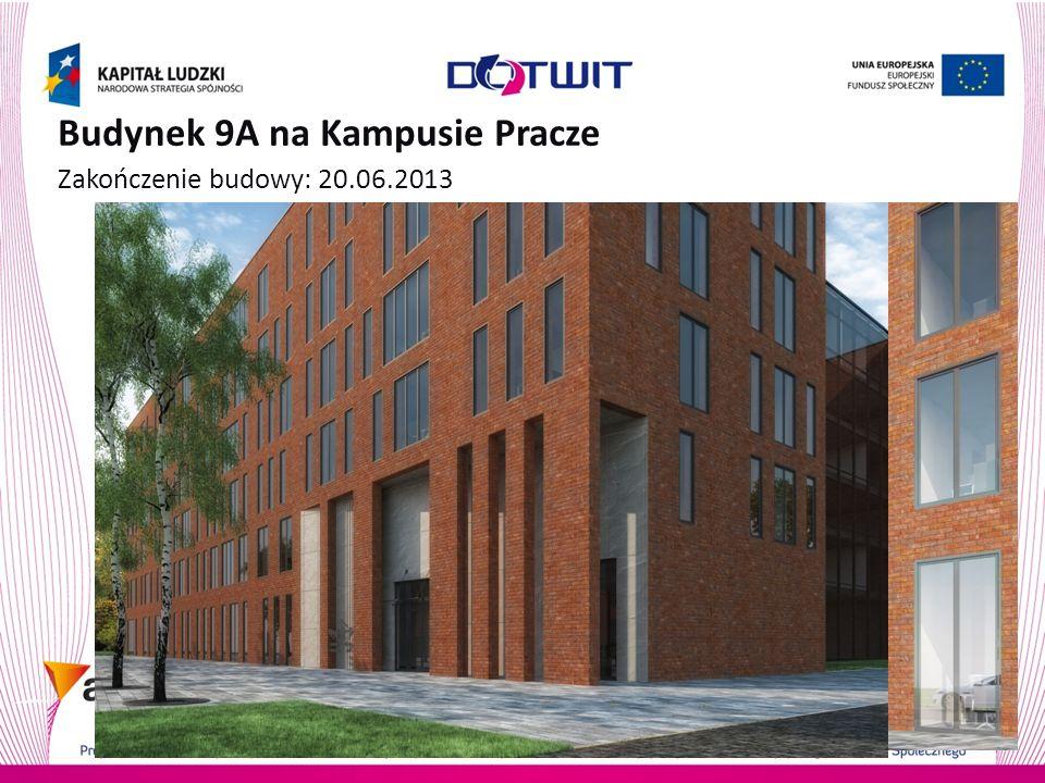 Budynek 9A na Kampusie Pracze Zakończenie budowy: 20.06.2013