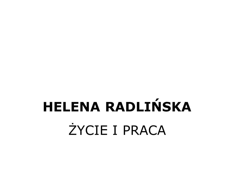 HELENA RADLIŃSKA ŻYCIE I PRACA