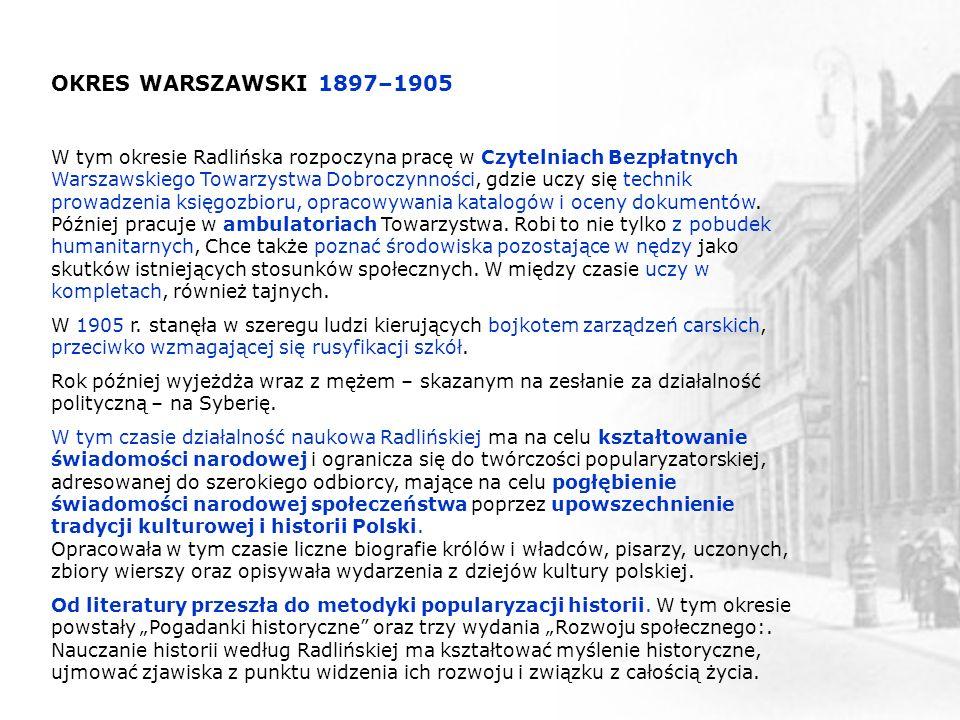 OKRES WARSZAWSKI 1897–1905 W tym okresie Radlińska rozpoczyna pracę w Czytelniach Bezpłatnych Warszawskiego Towarzystwa Dobroczynności, gdzie uczy się