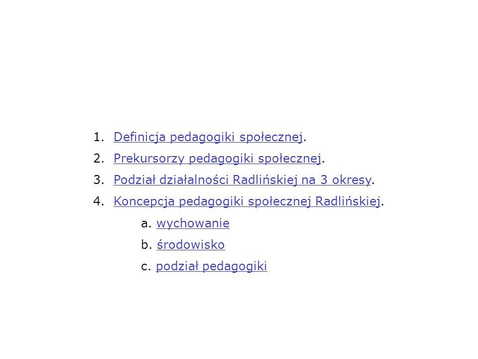 1. Definicja pedagogiki społecznej.Definicja pedagogiki społecznej 2. Prekursorzy pedagogiki społecznej.Prekursorzy pedagogiki społecznej 3. Podział d