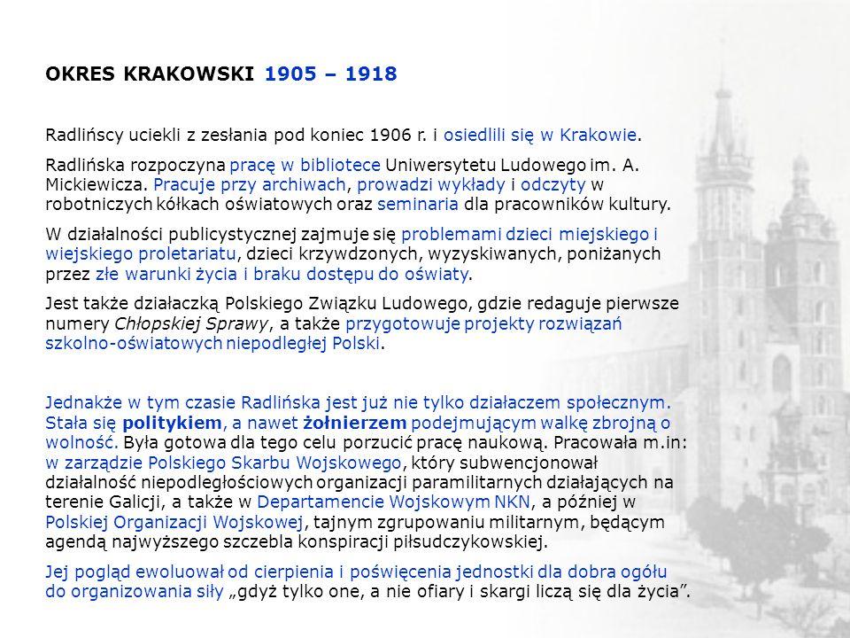 OKRES KRAKOWSKI 1905 – 1918 Radlińscy uciekli z zesłania pod koniec 1906 r. i osiedlili się w Krakowie. Radlińska rozpoczyna pracę w bibliotece Uniwer