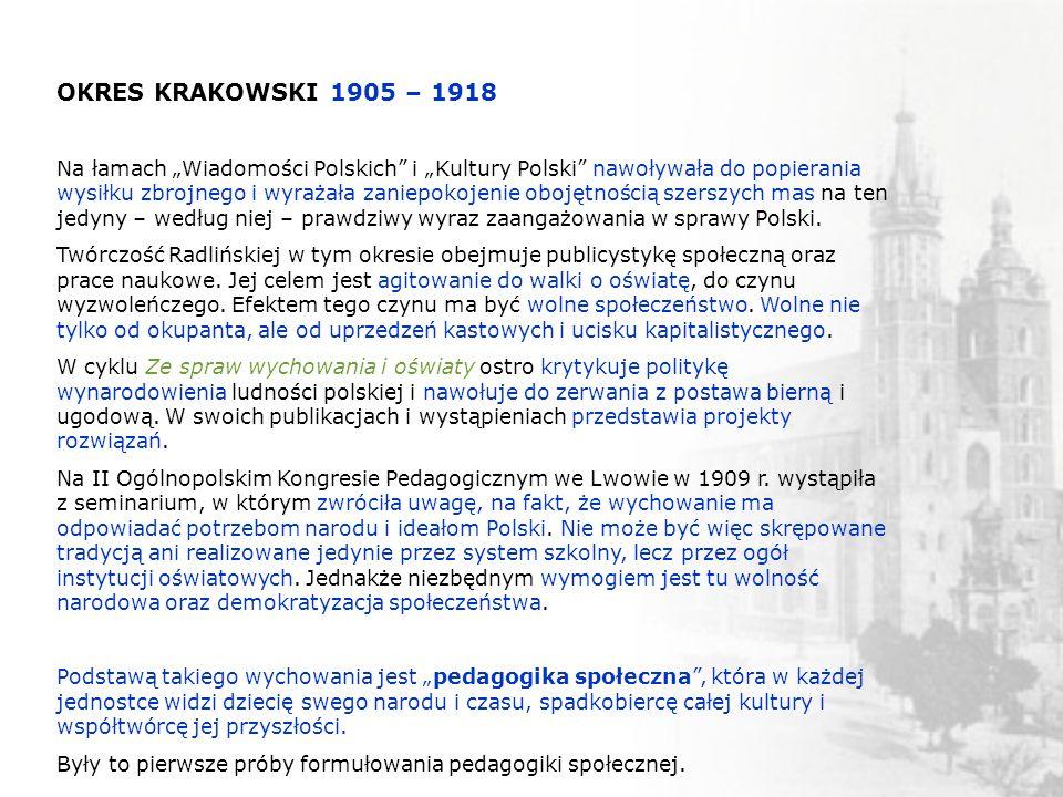 OKRES KRAKOWSKI 1905 – 1918 Na łamach Wiadomości Polskich i Kultury Polski nawoływała do popierania wysiłku zbrojnego i wyrażała zaniepokojenie obojęt