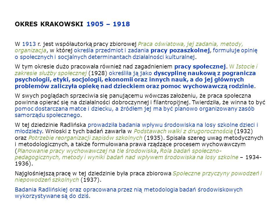 OKRES KRAKOWSKI 1905 – 1918 W 1913 r. jest współautorką pracy zbiorowej Praca oświatowa, jej zadania, metody, organizacja, w której określa przedmiot