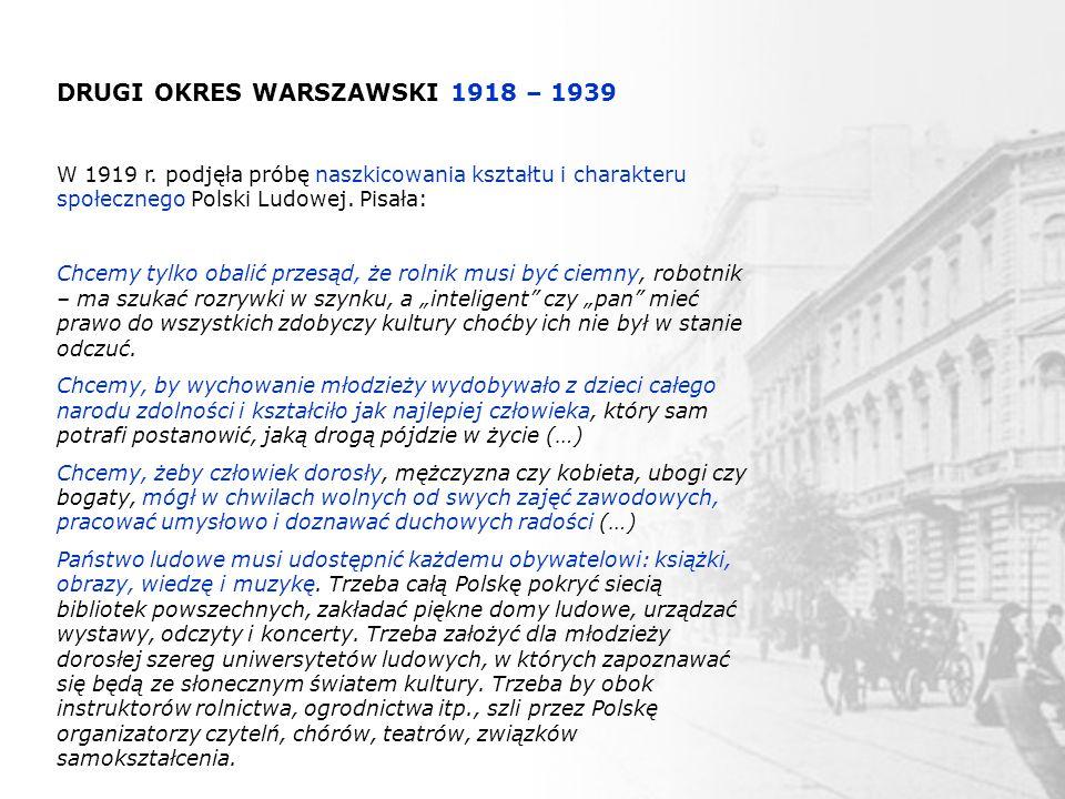 DRUGI OKRES WARSZAWSKI 1918 – 1939 W 1919 r. podjęła próbę naszkicowania kształtu i charakteru społecznego Polski Ludowej. Pisała: Chcemy tylko obalić