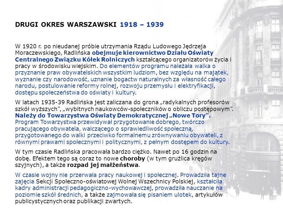 DRUGI OKRES WARSZAWSKI 1918 – 1939 W 1920 r. po nieudanej próbie utrzymania Rządu Ludowego Jędrzeja Moraczewskiego, Radlińska obejmuje kierownictwo Dz