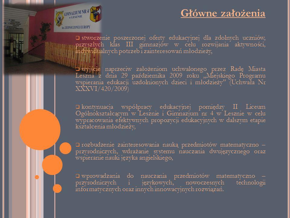 Główne założenia stworzenie poszerzonej oferty edukacyjnej dla zdolnych uczniów, przyszłych klas III gimnazjów w celu rozwijania aktywności, indywidua