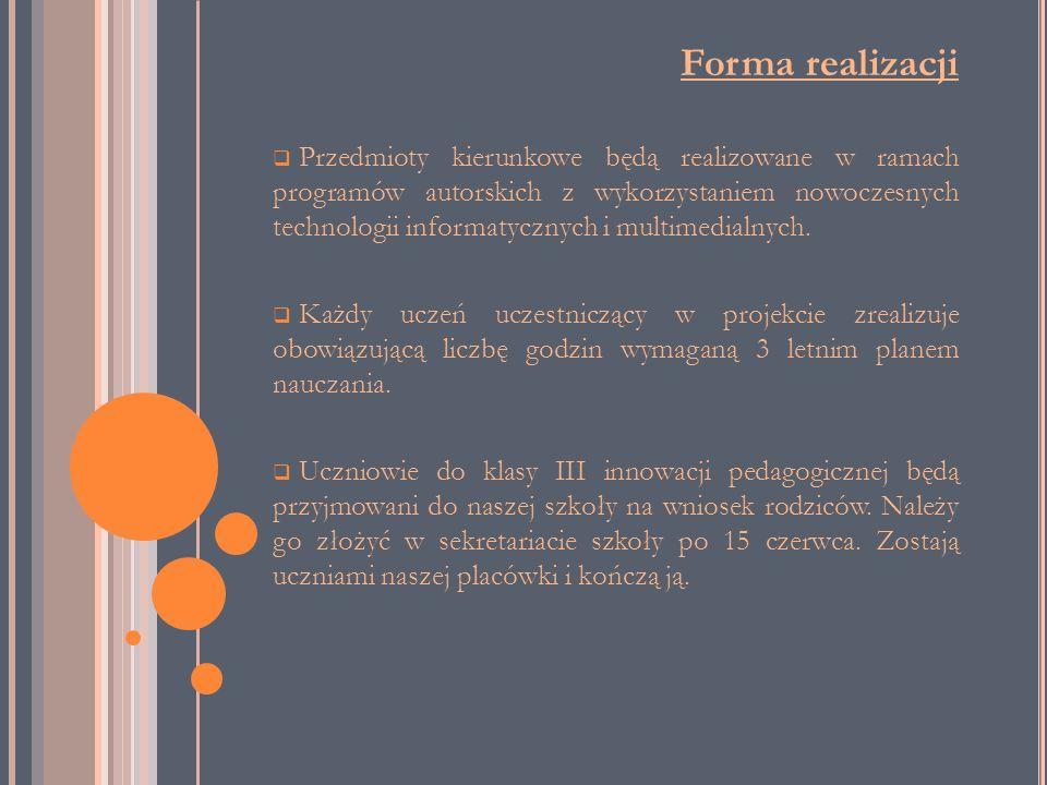 Forma realizacji Przedmioty kierunkowe będą realizowane w ramach programów autorskich z wykorzystaniem nowoczesnych technologii informatycznych i mult