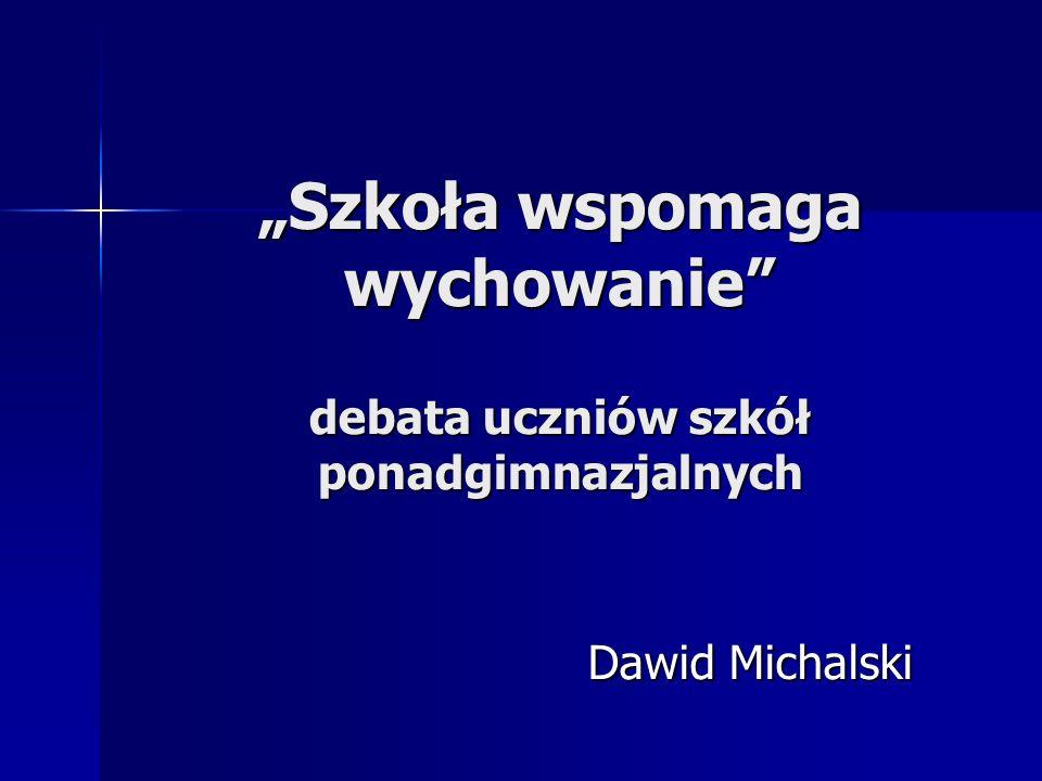 Szkoła wspomaga wychowanie debata uczniów szkół ponadgimnazjalnych Dawid Michalski