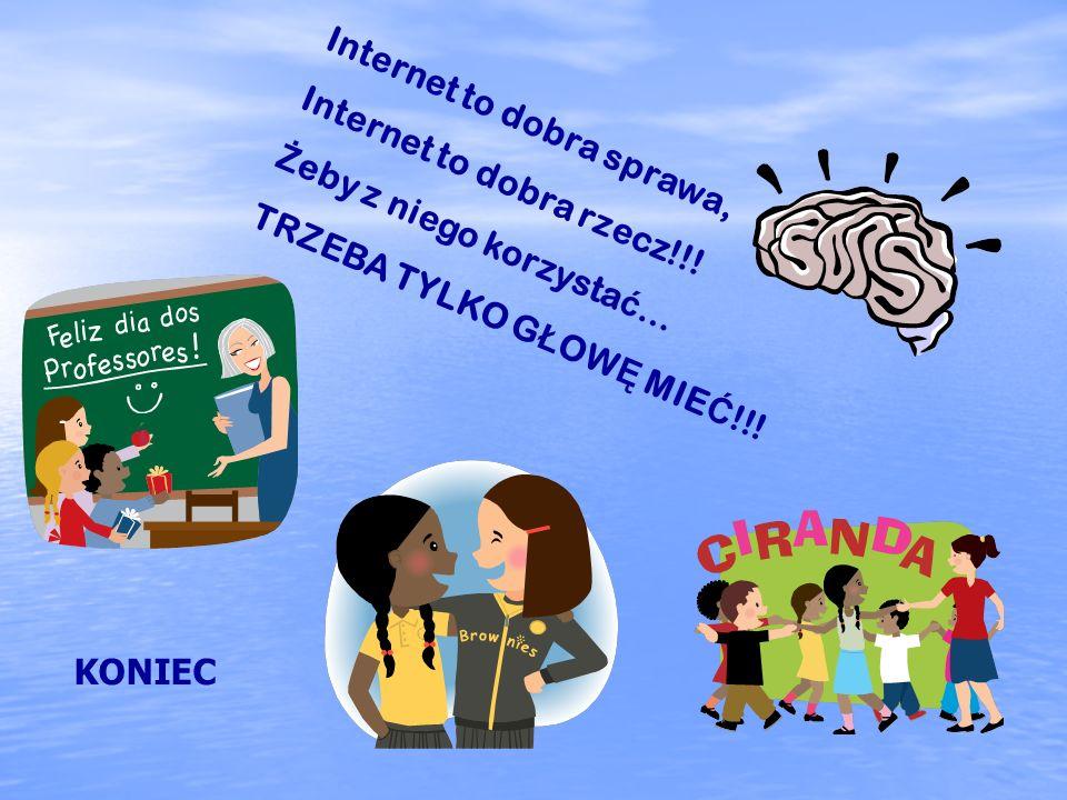 Internet to dobra sprawa, Internet to dobra rzecz!!! Ż eby z niego korzysta ć … TRZEBA TYLKO G Ł OW Ę MIE Ć !!! KONIEC