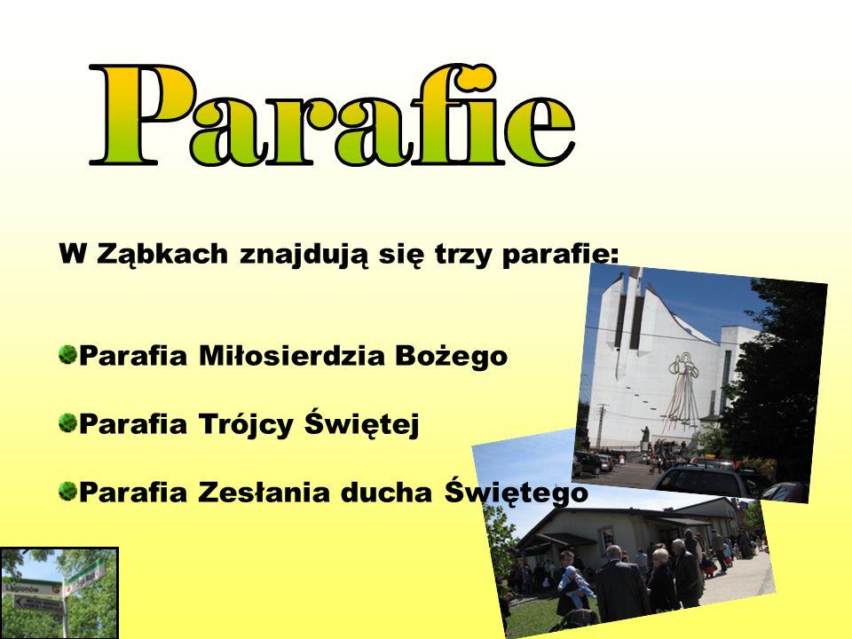 W Ząbkach znajdują się trzy parafie: Parafia Miłosierdzia Bożego Parafia Trójcy Świętej Parafia Zesłania ducha Świętego