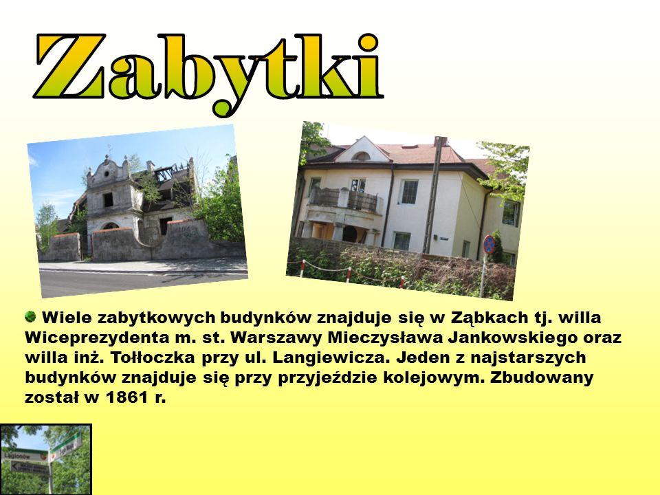 Wiele zabytkowych budynków znajduje się w Ząbkach tj. willa Wiceprezydenta m. st. Warszawy Mieczysława Jankowskiego oraz willa inż. Tołłoczka przy ul.