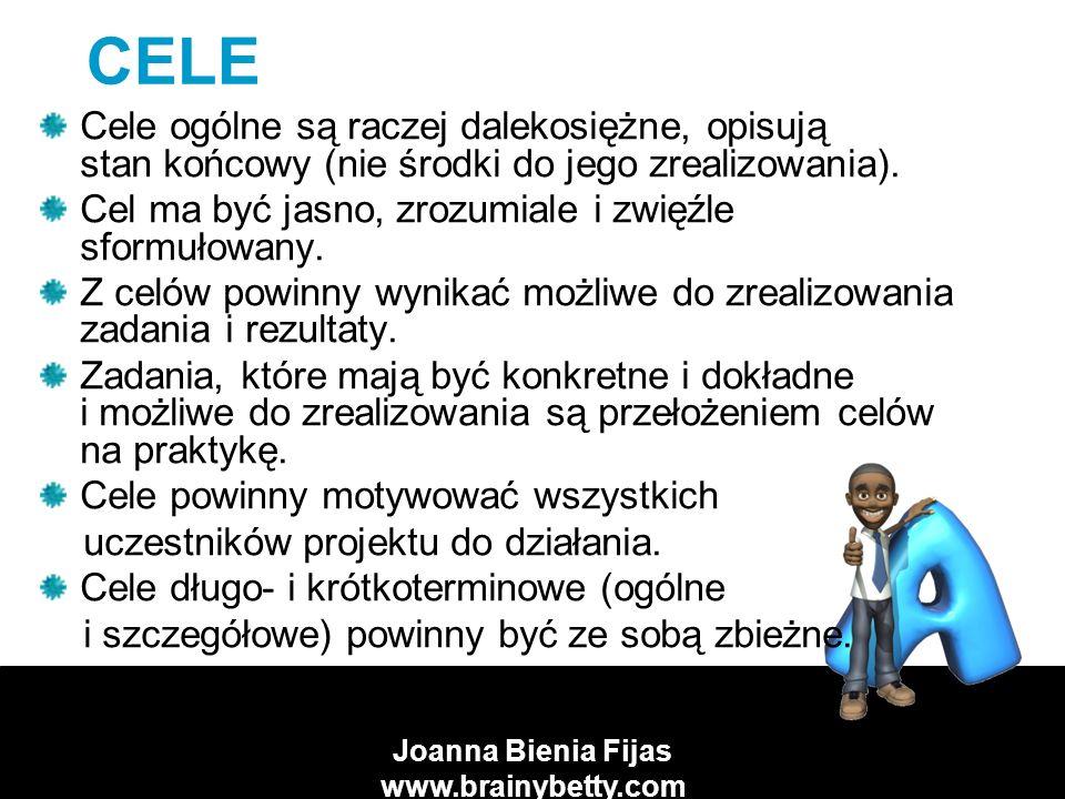 Joanna Bienia Fijas www.brainybetty.com CELE Cele ogólne są raczej dalekosiężne, opisują stan końcowy (nie środki do jego zrealizowania).