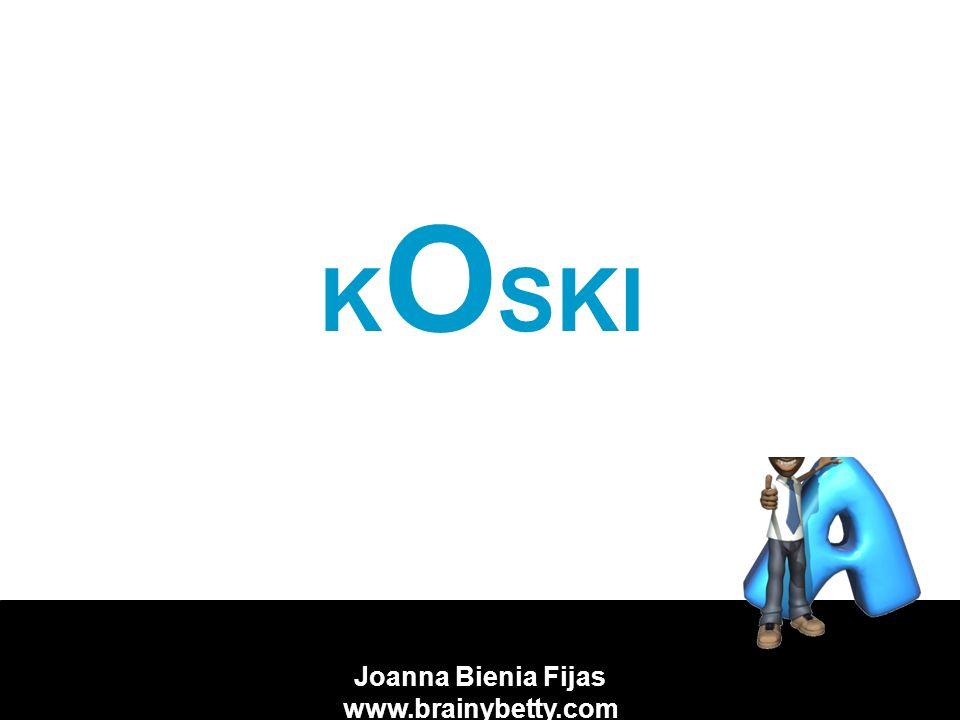 Joanna Bienia Fijas www.brainybetty.com K O SKI