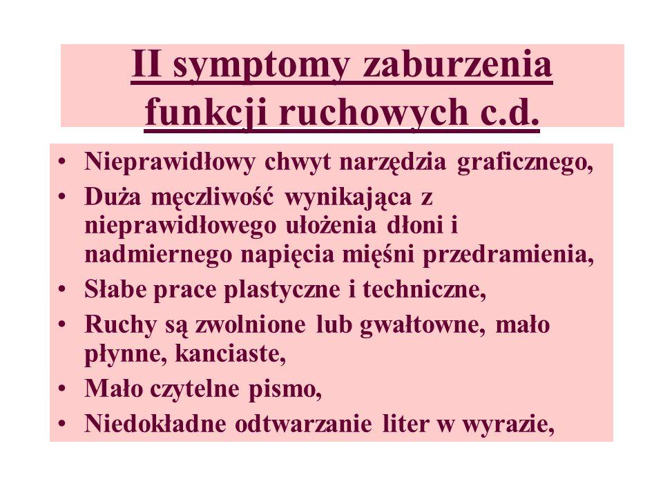 II symptomy zaburzenia funkcji ruchowych c.d. Trudności w szyciu, majsterkowaniu, wycinaniu, lepieniu – zła koordynacja ruchów, Obniżenie sprawności m