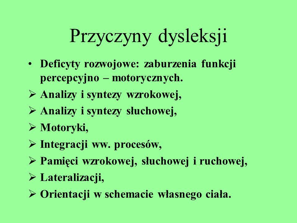 Przyczyny dysleksji Deficyty rozwojowe: zaburzenia funkcji percepcyjno – motorycznych.