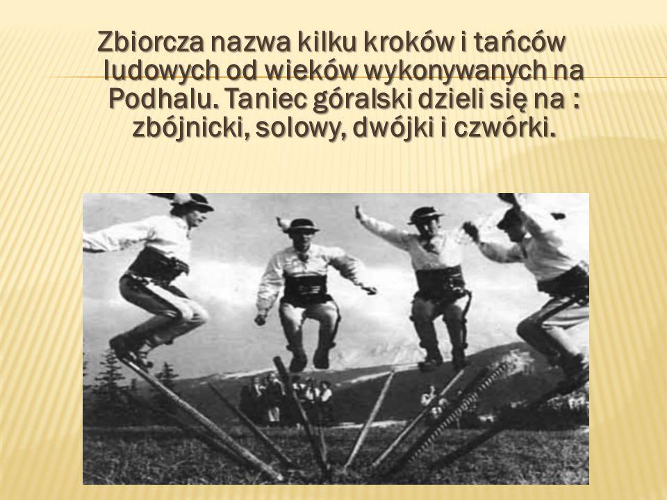Zbiorcza nazwa kilku kroków i tańców ludowych od wieków wykonywanych na Podhalu.