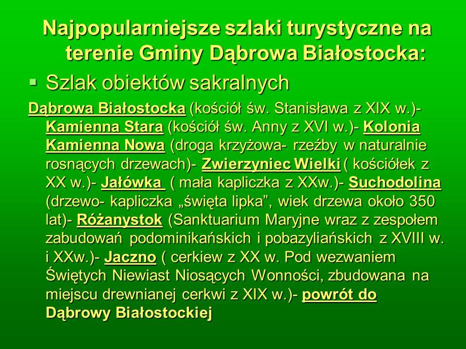 Najpopularniejsze szlaki turystyczne na terenie Gminy Dąbrowa Białostocka: Szlak obiektów sakralnych Szlak obiektów sakralnych Dąbrowa Białostocka (kościół św.
