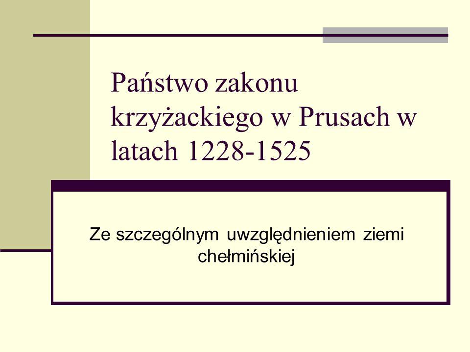 Państwo zakonu krzyżackiego w Prusach w latach 1228-1525 Ze szczególnym uwzględnieniem ziemi chełmińskiej