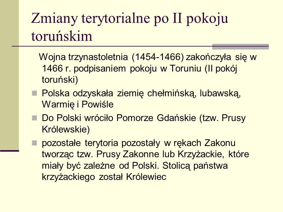 Zmiany terytorialne po II pokoju toruńskim Wojna trzynastoletnia (1454-1466) zakończyła się w 1466 r. podpisaniem pokoju w Toruniu (II pokój toruński)