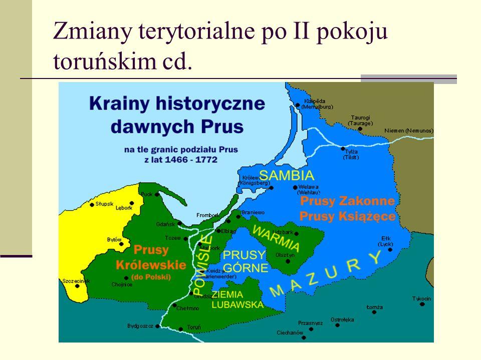Zmiany terytorialne po II pokoju toruńskim cd.