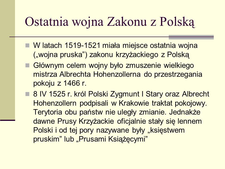 Ostatnia wojna Zakonu z Polską W latach 1519-1521 miała miejsce ostatnia wojna (wojna pruska) zakonu krzyżackiego z Polską Głównym celem wojny było zm