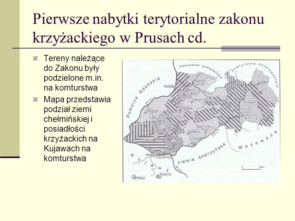Pierwsze nabytki terytorialne zakonu krzyżackiego w Prusach cd. Tereny należące do Zakonu były podzielone m.in. na komturstwa Mapa przedstawia podział