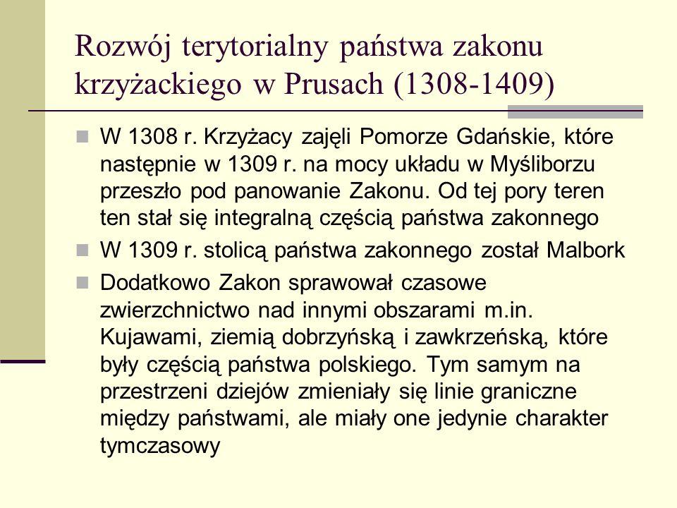 Rozwój terytorialny państwa zakonu krzyżackiego w Prusach (1308-1409) W 1308 r. Krzyżacy zajęli Pomorze Gdańskie, które następnie w 1309 r. na mocy uk